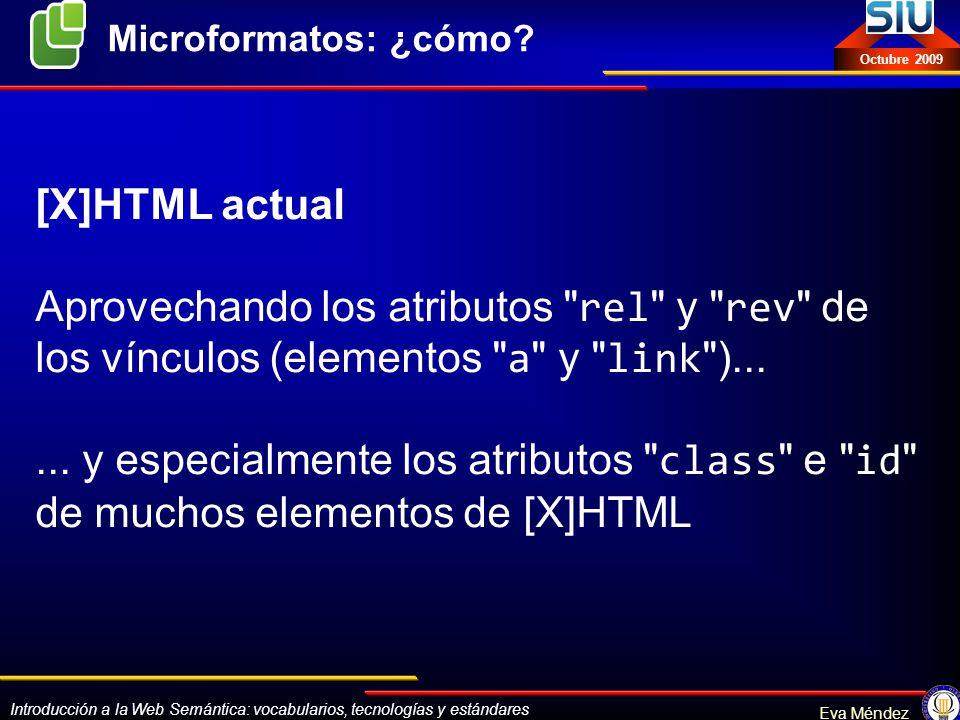 Microformatos: ¿cómo [X]HTML actual. Aprovechando los atributos rel y rev de los vínculos (elementos a y link )...